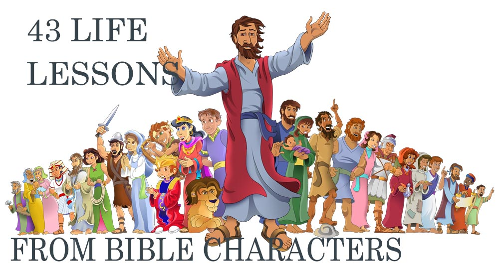 43 Life Lessons from Bible characters.